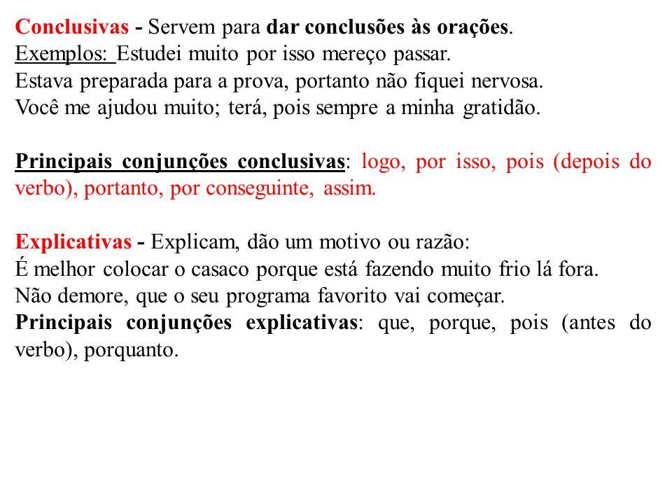 Conclusivas - Servem para dar conclusões às orações.