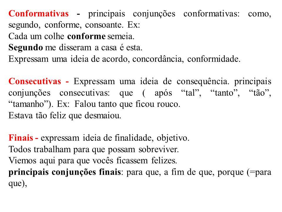Conformativas - principais conjunções conformativas: como, segundo, conforme, consoante. Ex: