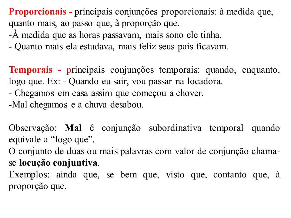 Proporcionais - principais conjunções proporcionais: à medida que, quanto mais, ao passo que, à proporção que.