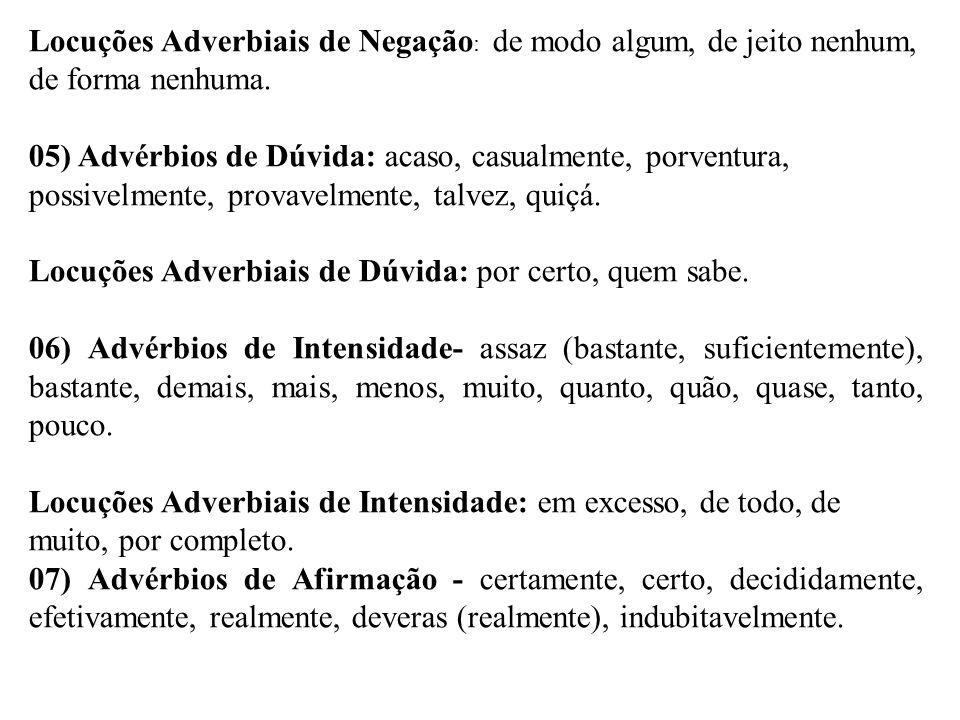 Locuções Adverbiais de Negação: de modo algum, de jeito nenhum, de forma nenhuma.