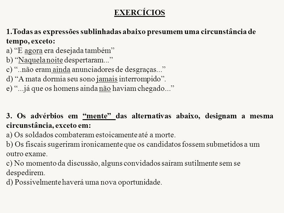 EXERCÍCIOS 1.Todas as expressões sublinhadas abaixo presumem uma circunstância de tempo, exceto: