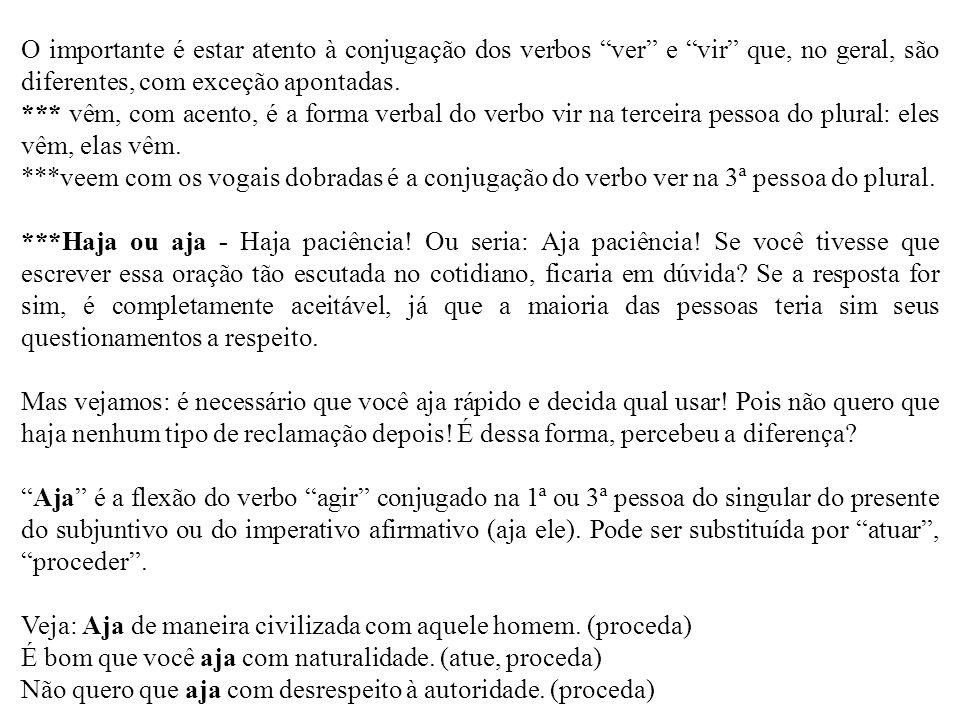O importante é estar atento à conjugação dos verbos ver e vir que, no geral, são diferentes, com exceção apontadas.