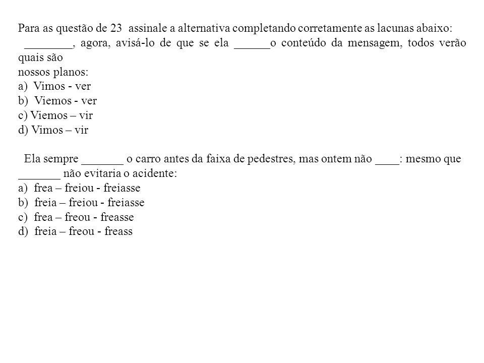 Para as questão de 23 assinale a alternativa completando corretamente as lacunas abaixo: