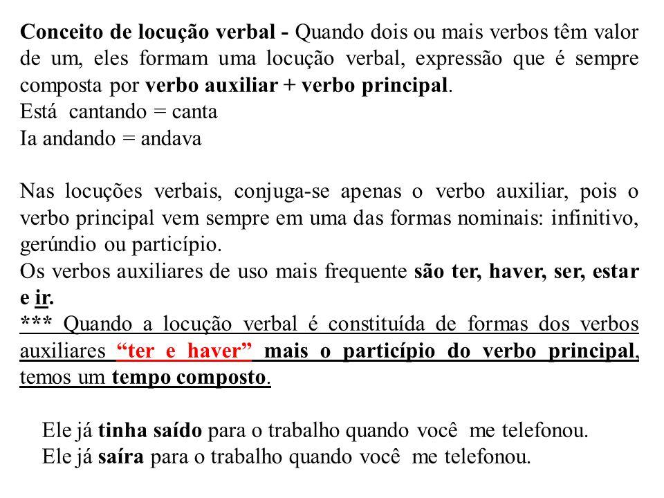 Conceito de locução verbal - Quando dois ou mais verbos têm valor de um, eles formam uma locução verbal, expressão que é sempre composta por verbo auxiliar + verbo principal.