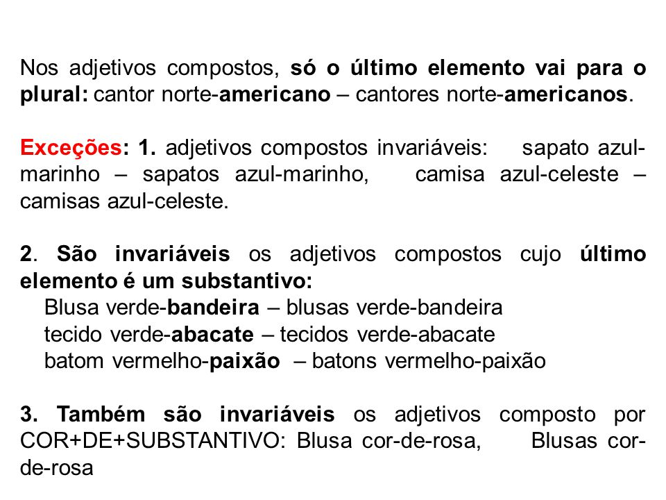 Nos adjetivos compostos, só o último elemento vai para o plural: cantor norte-americano – cantores norte-americanos.