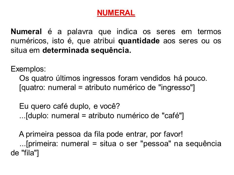 NUMERAL Numeral é a palavra que indica os seres em termos numéricos, isto é, que atribui quantidade aos seres ou os situa em determinada sequência.