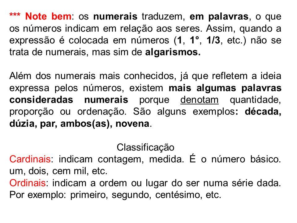 *** Note bem: os numerais traduzem, em palavras, o que os números indicam em relação aos seres. Assim, quando a expressão é colocada em números (1, 1°, 1/3, etc.) não se trata de numerais, mas sim de algarismos.