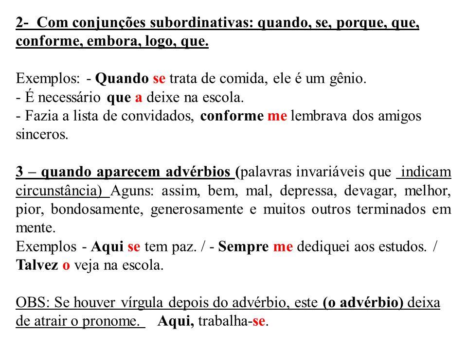 2- Com conjunções subordinativas: quando, se, porque, que, conforme, embora, logo, que.