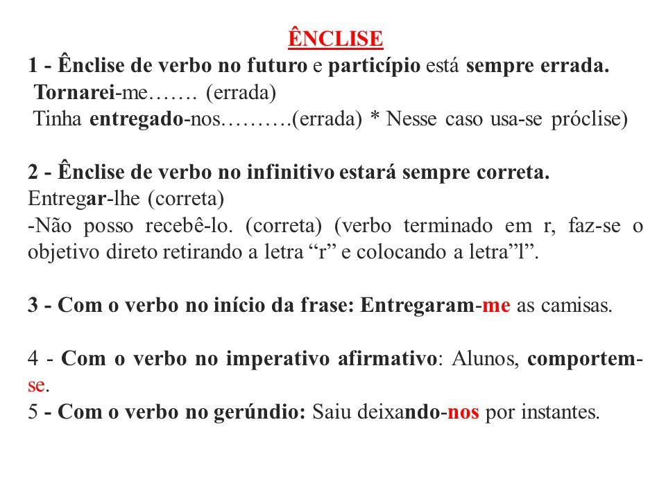 ÊNCLISE 1 - Ênclise de verbo no futuro e particípio está sempre errada. Tornarei-me……. (errada)