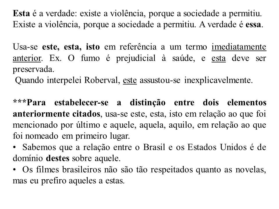 Esta é a verdade: existe a violência, porque a sociedade a permitiu.
