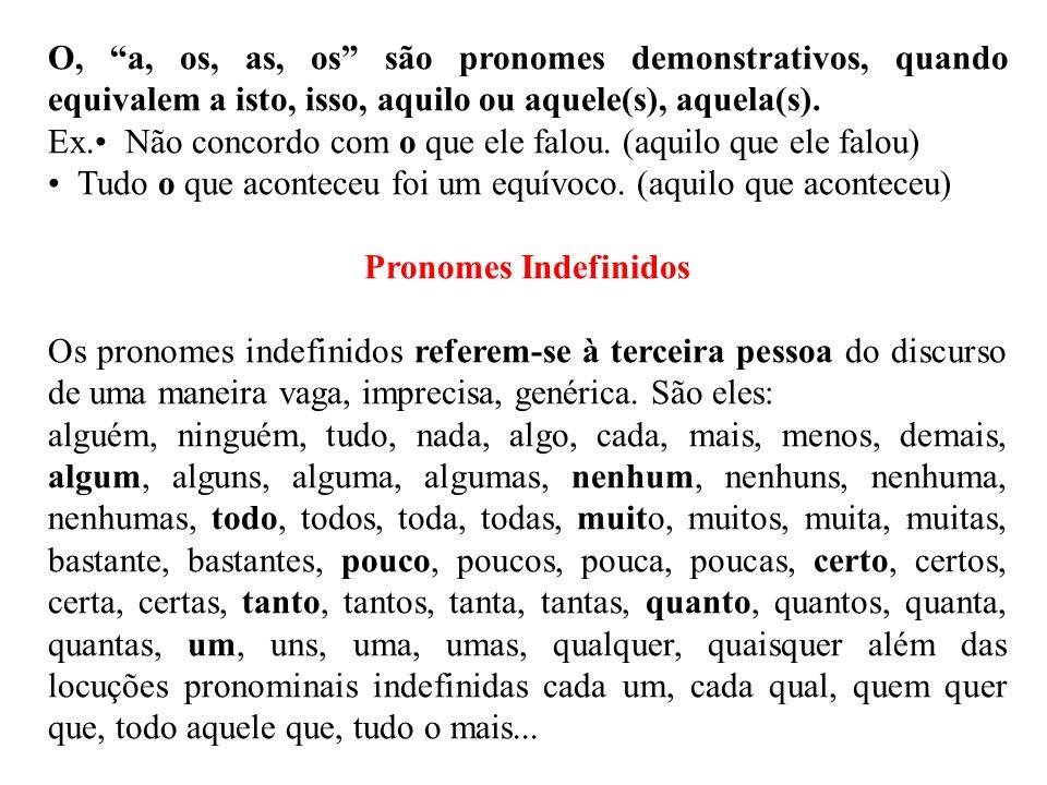O, a, os, as, os são pronomes demonstrativos, quando equivalem a isto, isso, aquilo ou aquele(s), aquela(s).