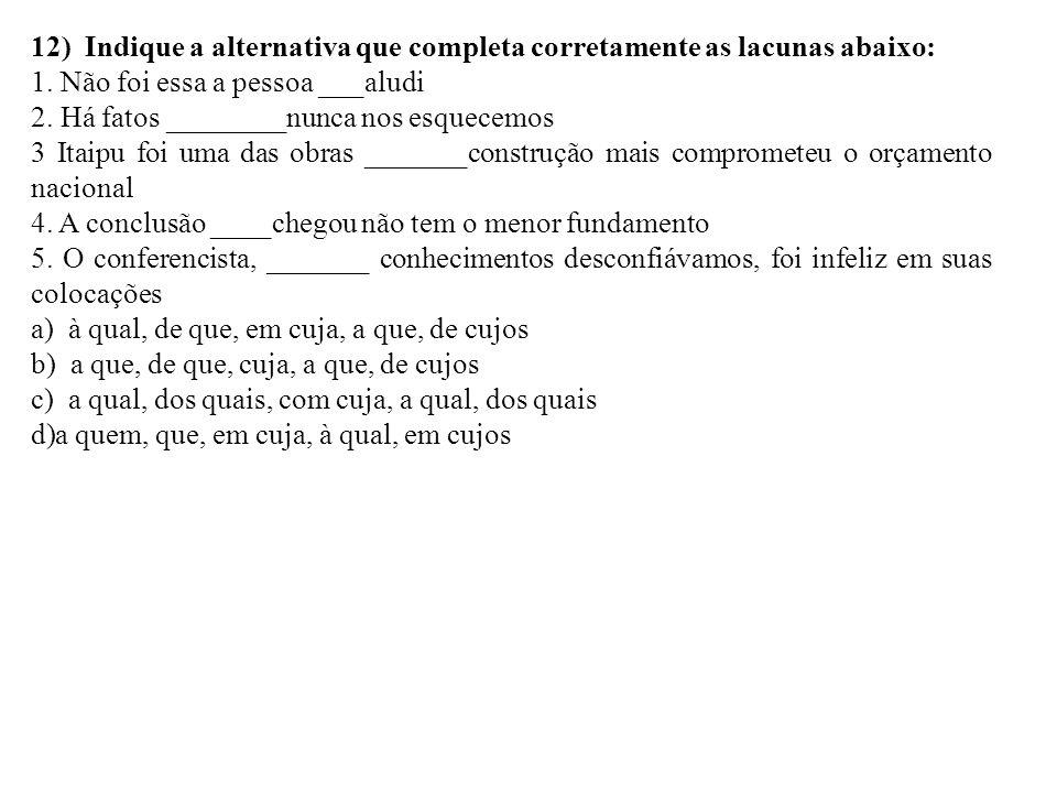 12) Indique a alternativa que completa corretamente as lacunas abaixo: