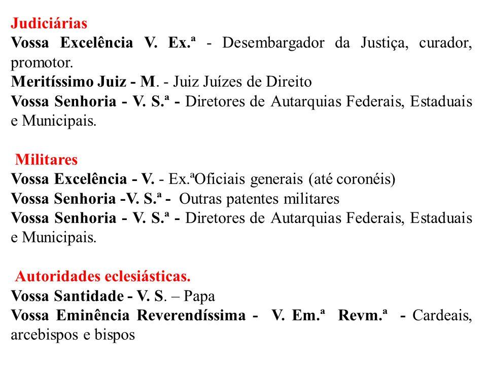 Judiciárias Vossa Excelência V. Ex.ª - Desembargador da Justiça, curador, promotor. Meritíssimo Juiz - M. - Juiz Juízes de Direito.