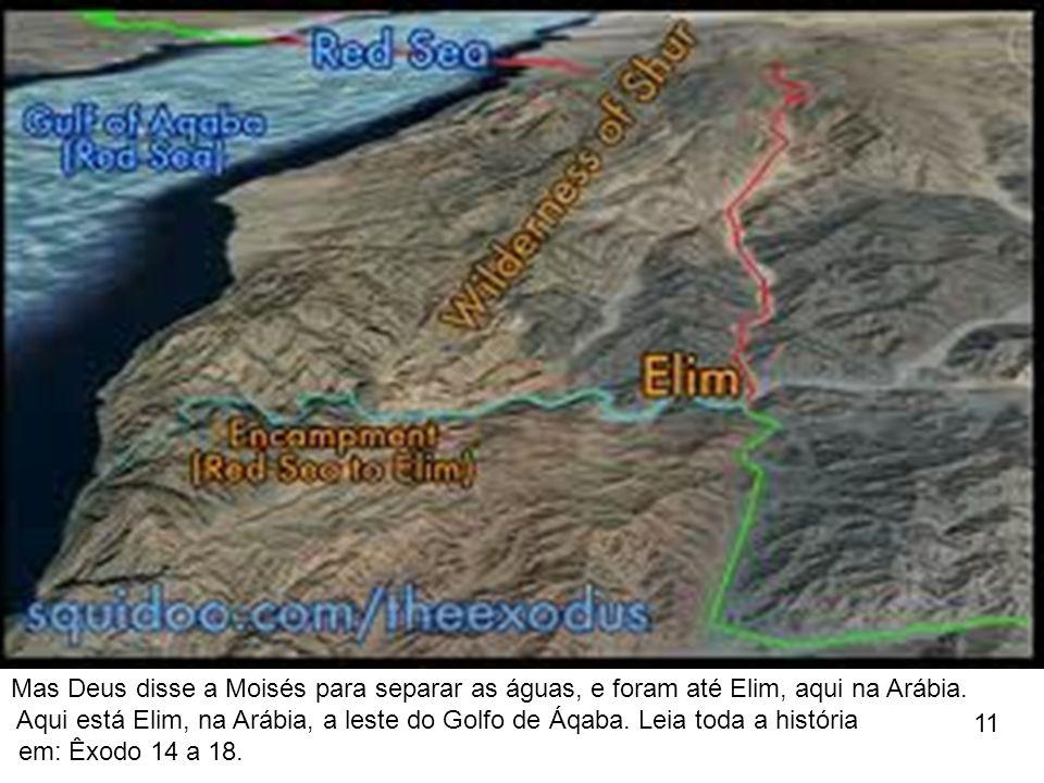 Mas Deus disse a Moisés para separar as águas, e foram até Elim, aqui na Arábia.