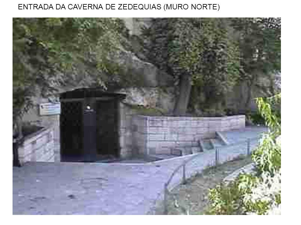 ENTRADA DA CAVERNA DE ZEDEQUIAS (MURO NORTE)