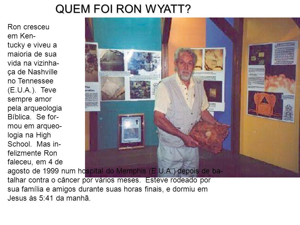 QUEM FOI RON WYATT Ron cresceu em Ken- tucky e viveu a maioria de sua