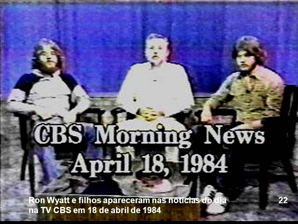 Ron Wyatt e filhos apareceram nas notícias do dia 22