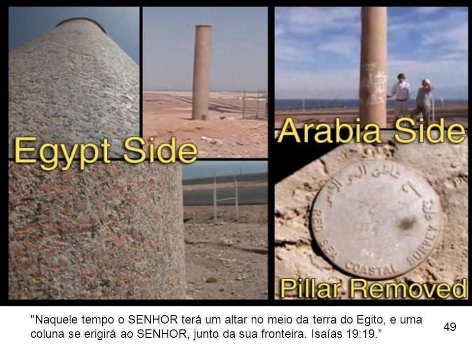 Naquele tempo o SENHOR terá um altar no meio da terra do Egito, e uma coluna se erigirá ao SENHOR, junto da sua fronteira. Isaías 19:19.