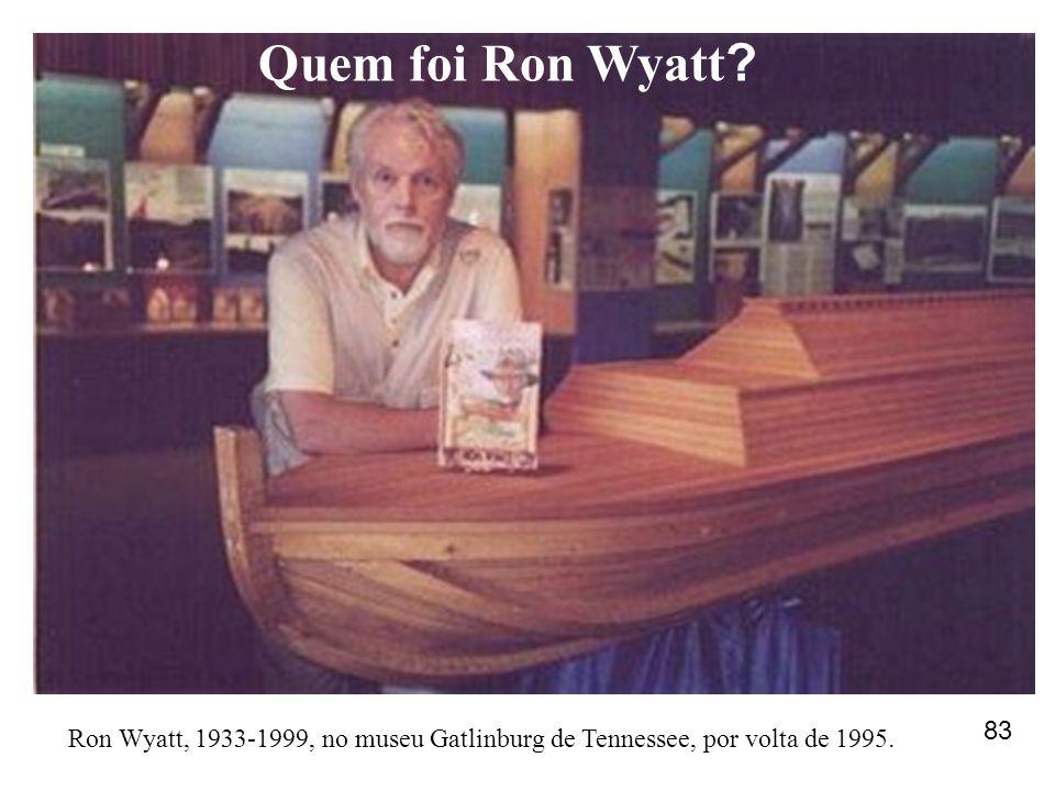 Quem foi Ron Wyatt 83 Ron Wyatt, 1933-1999, no museu Gatlinburg de Tennessee, por volta de 1995.