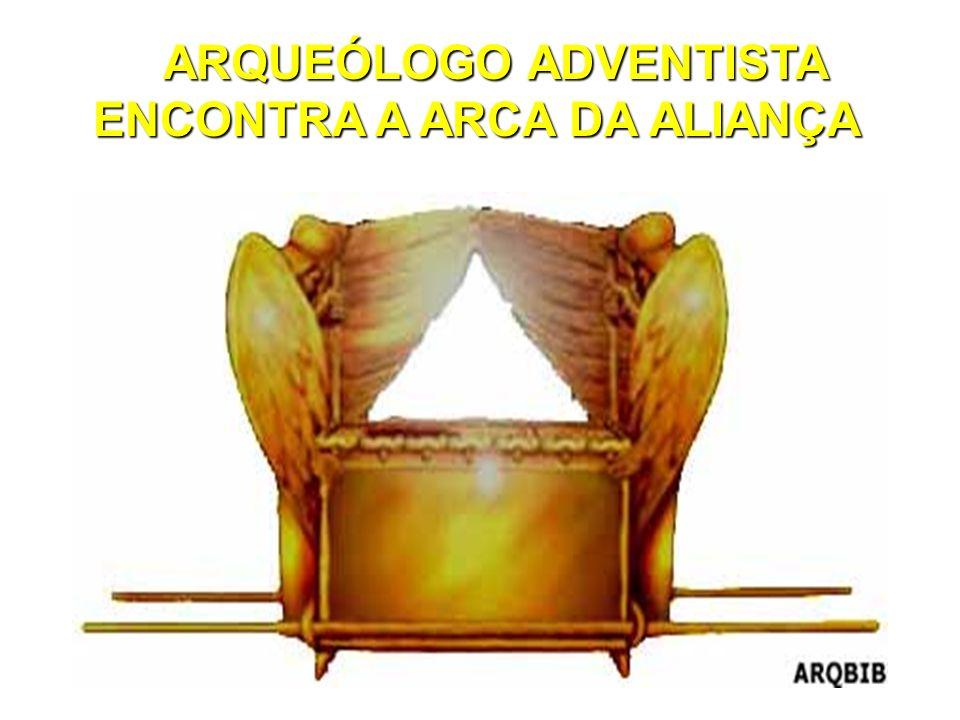 ARQUEÓLOGO ADVENTISTA ENCONTRA A ARCA DA ALIANÇA