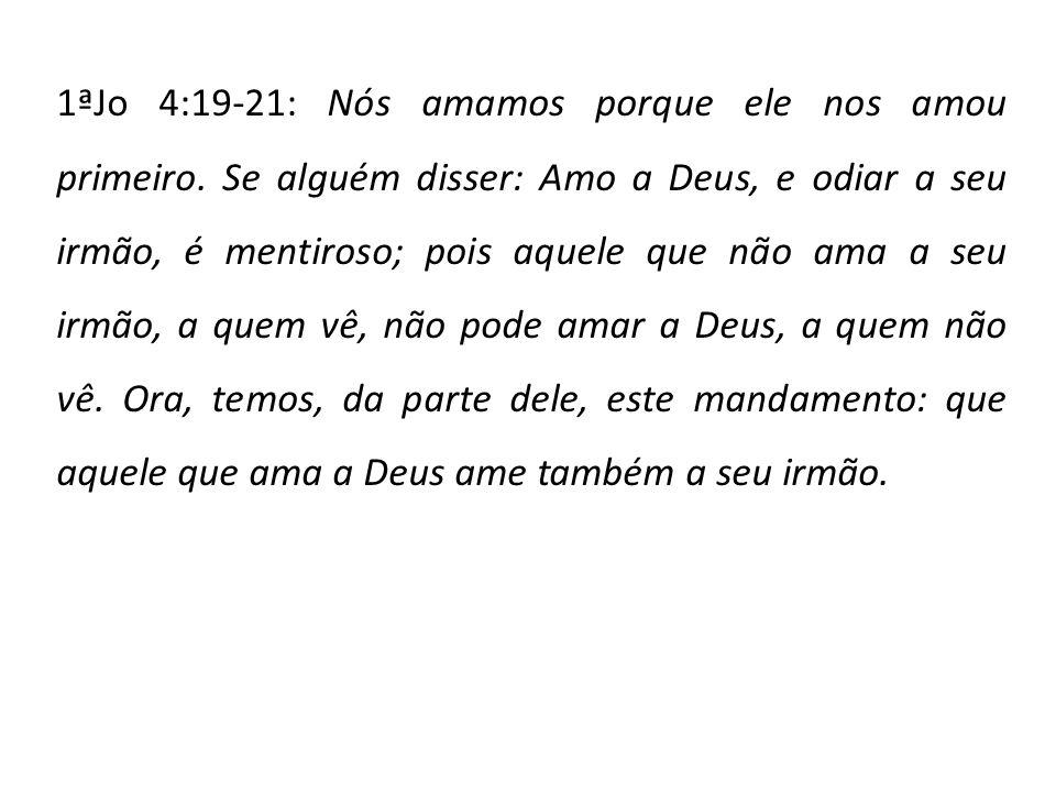 1ªJo 4:19-21: Nós amamos porque ele nos amou primeiro