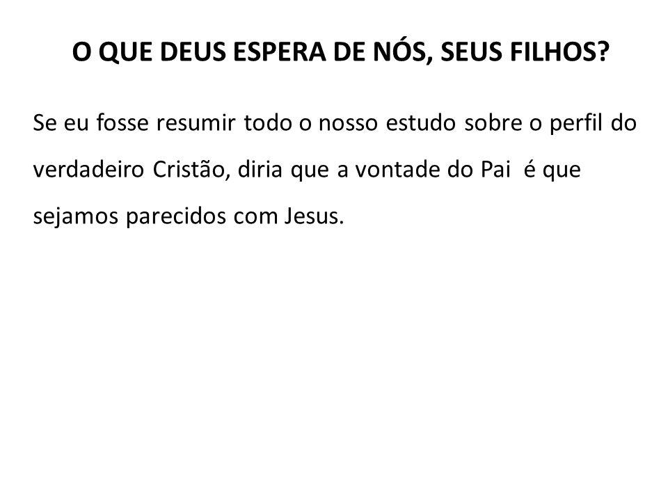 O QUE DEUS ESPERA DE NÓS, SEUS FILHOS