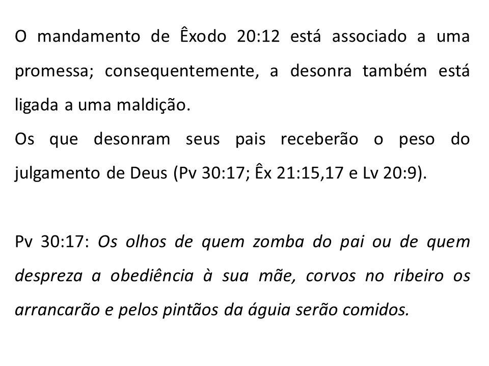 O mandamento de Êxodo 20:12 está associado a uma promessa; consequentemente, a desonra também está ligada a uma maldição.