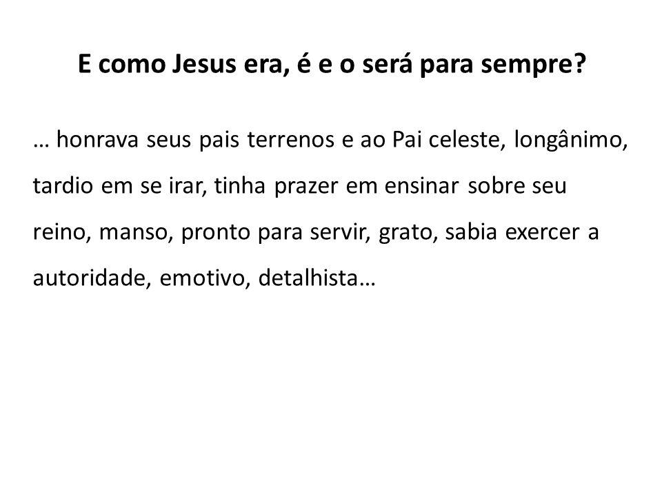 E como Jesus era, é e o será para sempre