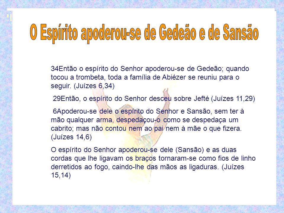 O Espírito apoderou-se de Gedeão e de Sansão