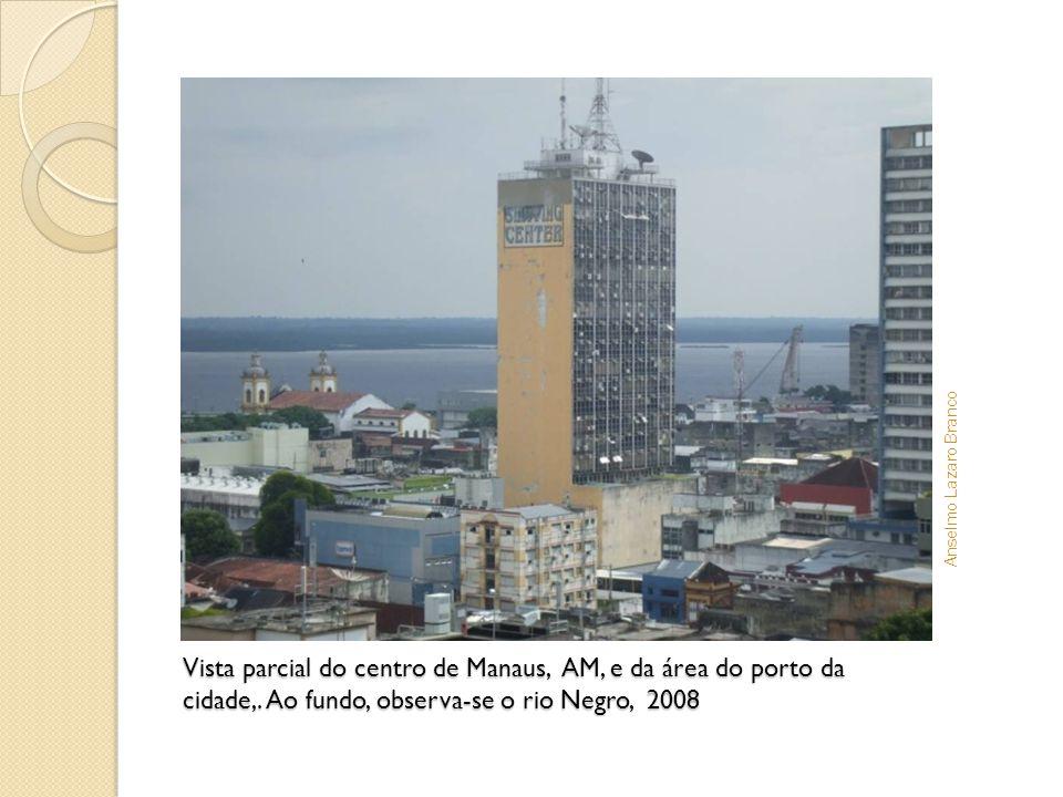Anselmo Lazaro Branco Vista parcial do centro de Manaus, AM, e da área do porto da cidade,.