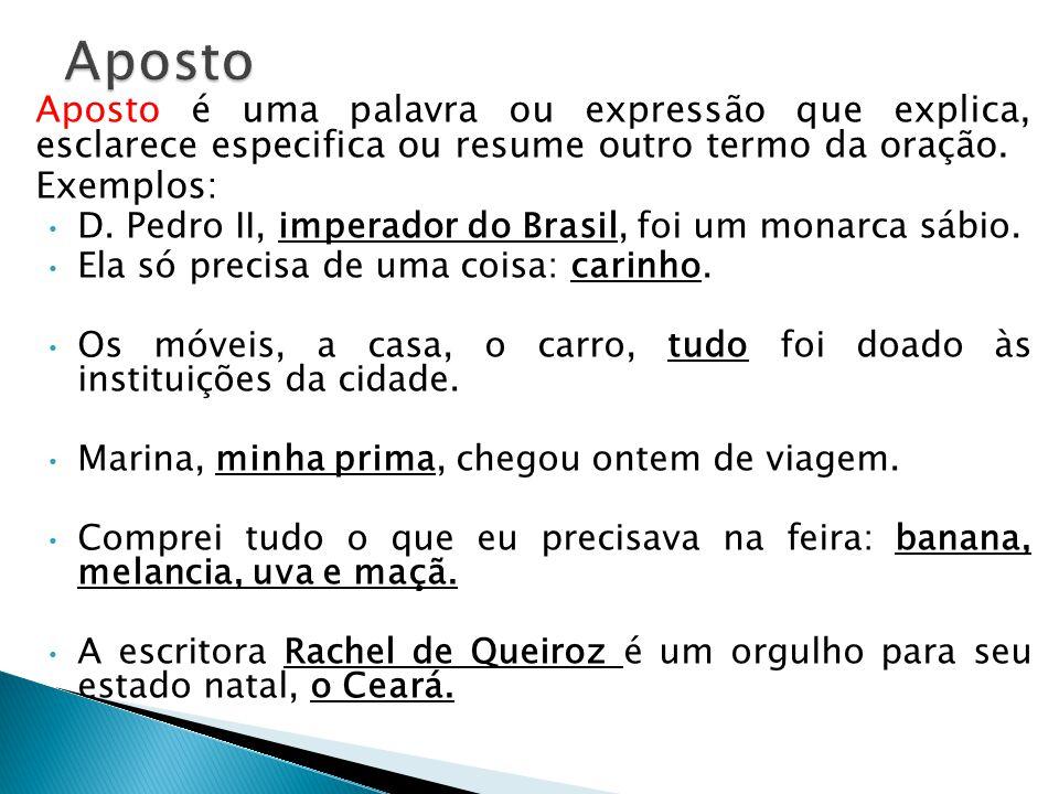 Aposto Aposto é uma palavra ou expressão que explica, esclarece especifica ou resume outro termo da oração.
