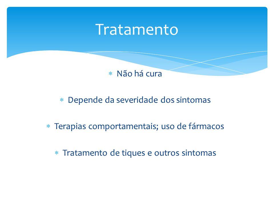 Tratamento Não há cura Depende da severidade dos sintomas