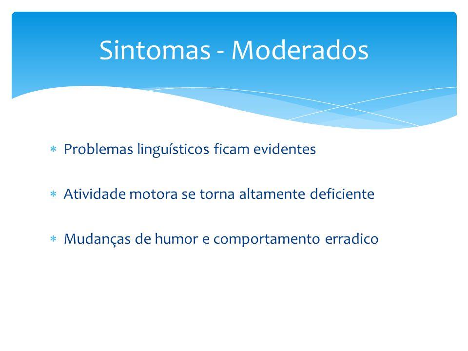 Sintomas - Moderados Problemas linguísticos ficam evidentes