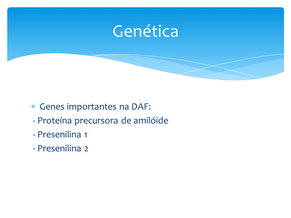 Genética Genes importantes na DAF: - Proteína precursora de amilóide