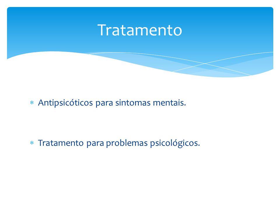 Tratamento Antipsicóticos para sintomas mentais.