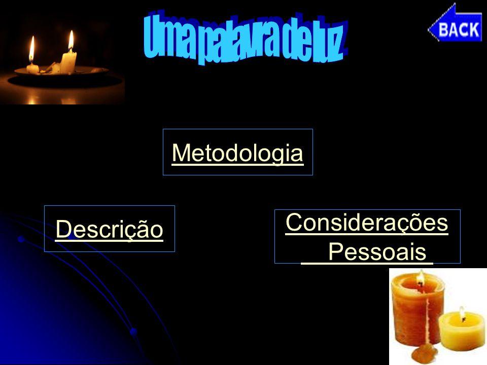 Uma palavra de luz Metodologia Descrição Considerações Pessoais