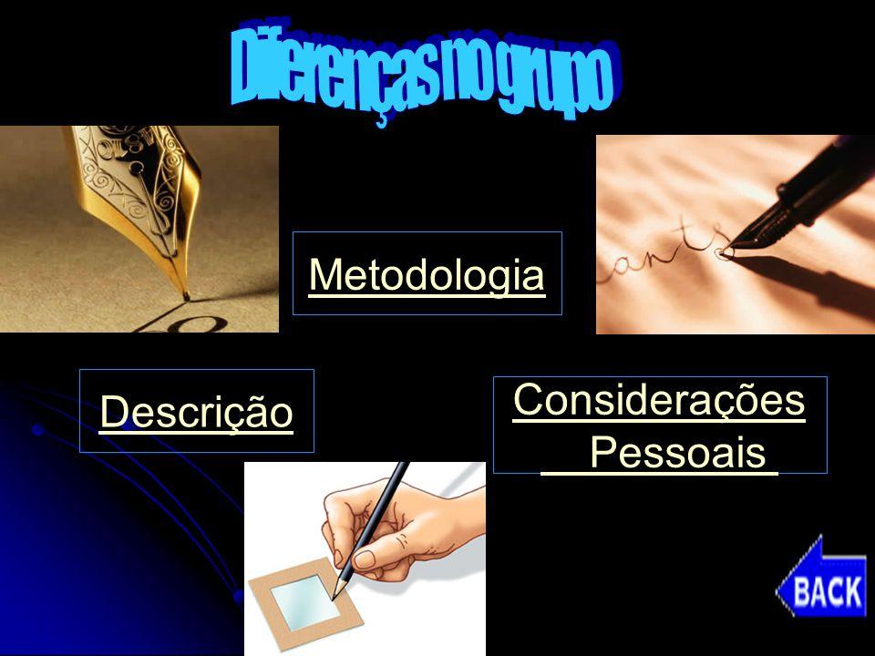 Diferenças no grupo Metodologia Descrição Considerações Pessoais