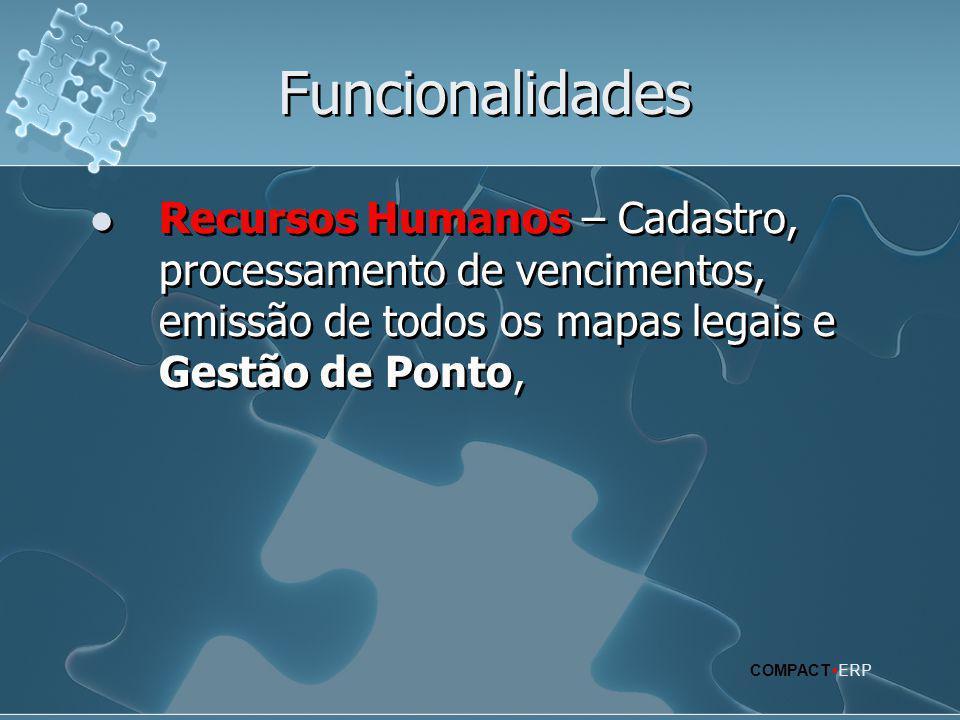 Funcionalidades Recursos Humanos – Cadastro, processamento de vencimentos, emissão de todos os mapas legais e Gestão de Ponto,