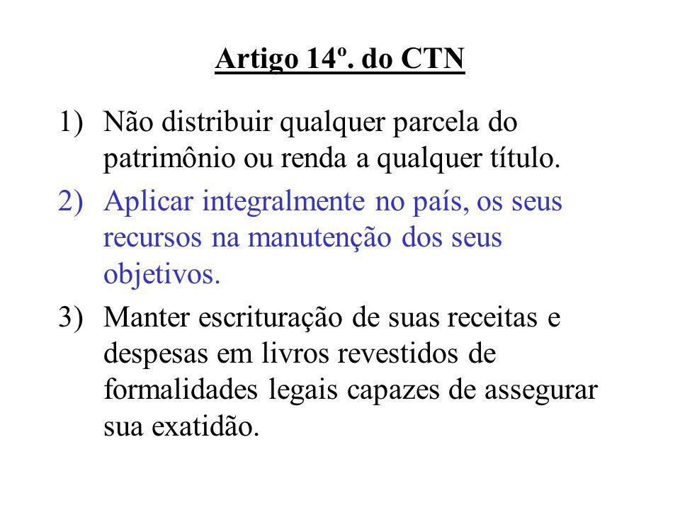 Artigo 14º. do CTN Não distribuir qualquer parcela do patrimônio ou renda a qualquer título.