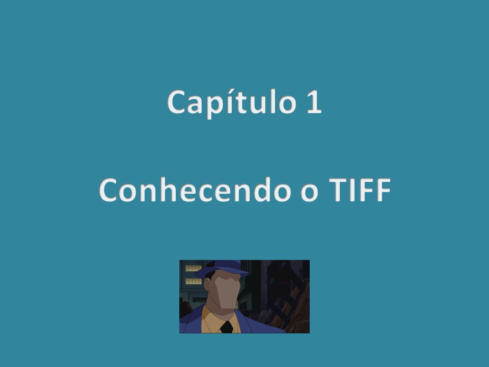 Capítulo 1 Conhecendo o TIFF