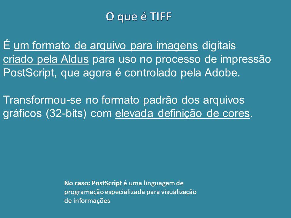 O que é TIFF É um formato de arquivo para imagens digitais
