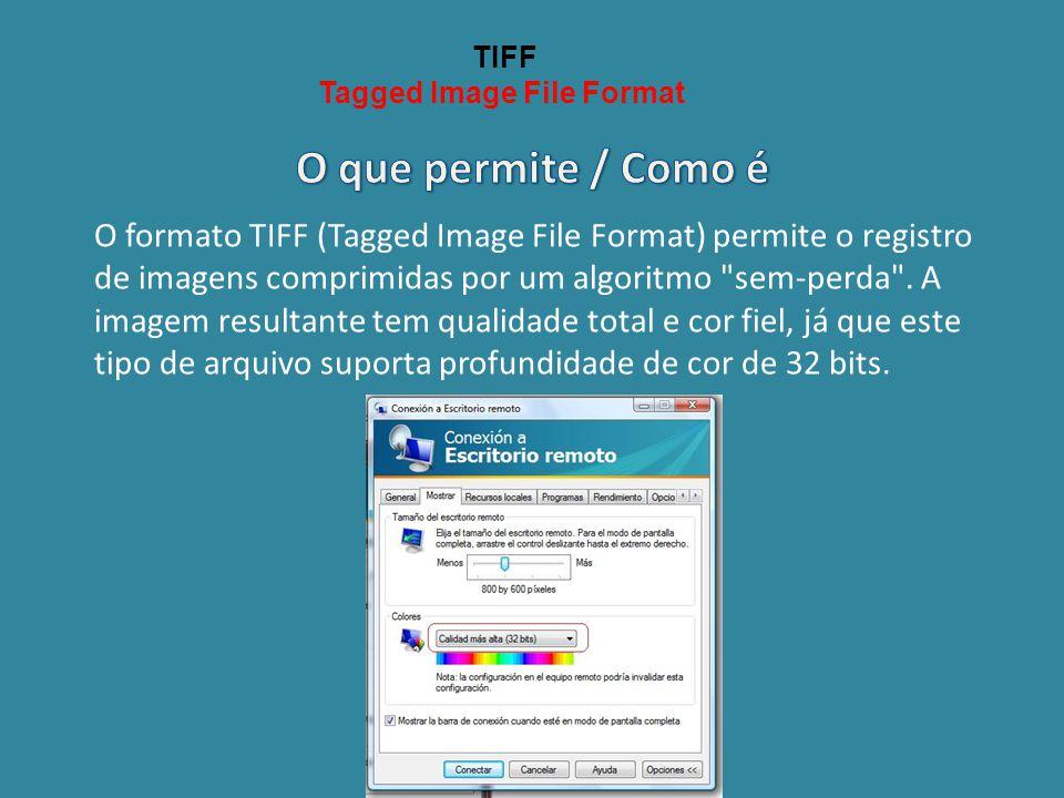TIFF Tagged Image File Format. O que permite / Como é.