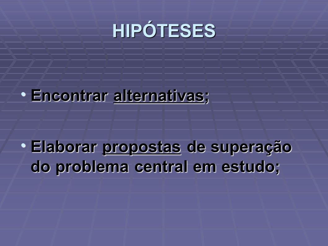 HIPÓTESES Encontrar alternativas;