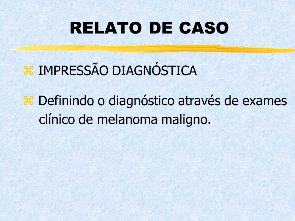 RELATO DE CASO IMPRESSÃO DIAGNÓSTICA