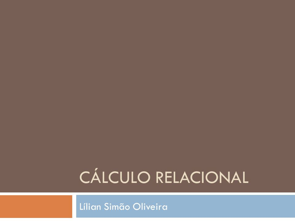 Cálculo relacional Lílian Simão Oliveira
