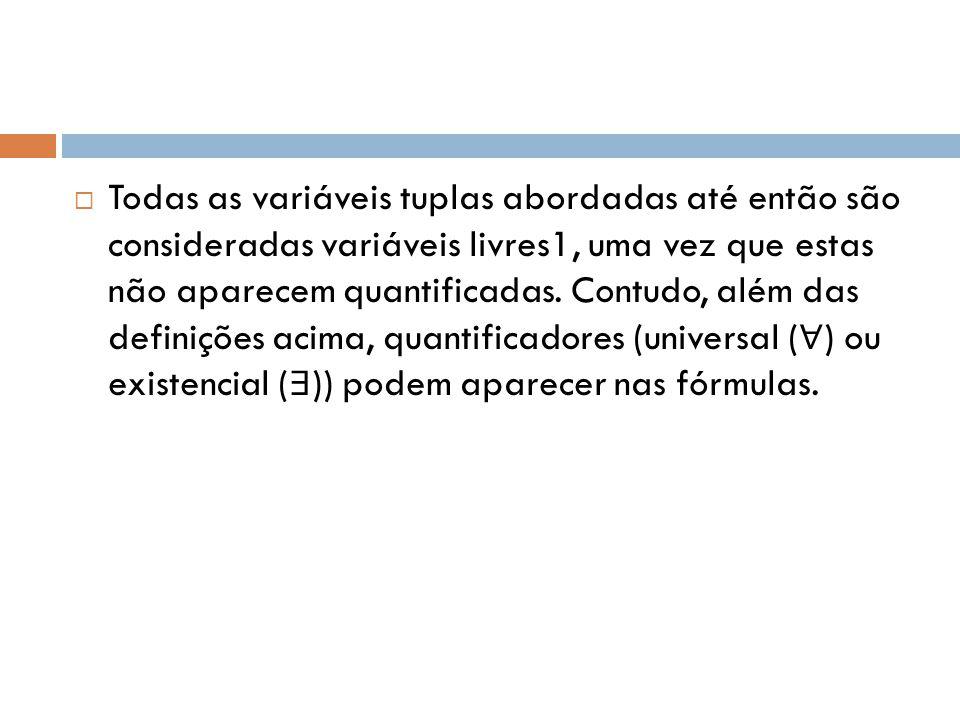 Todas as variáveis tuplas abordadas até então são consideradas variáveis livres1, uma vez que estas não aparecem quantificadas.