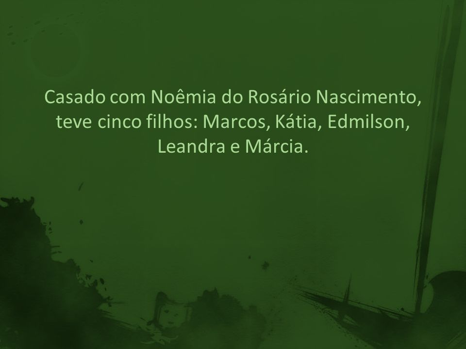 Casado com Noêmia do Rosário Nascimento, teve cinco filhos: Marcos, Kátia, Edmilson, Leandra e Márcia.