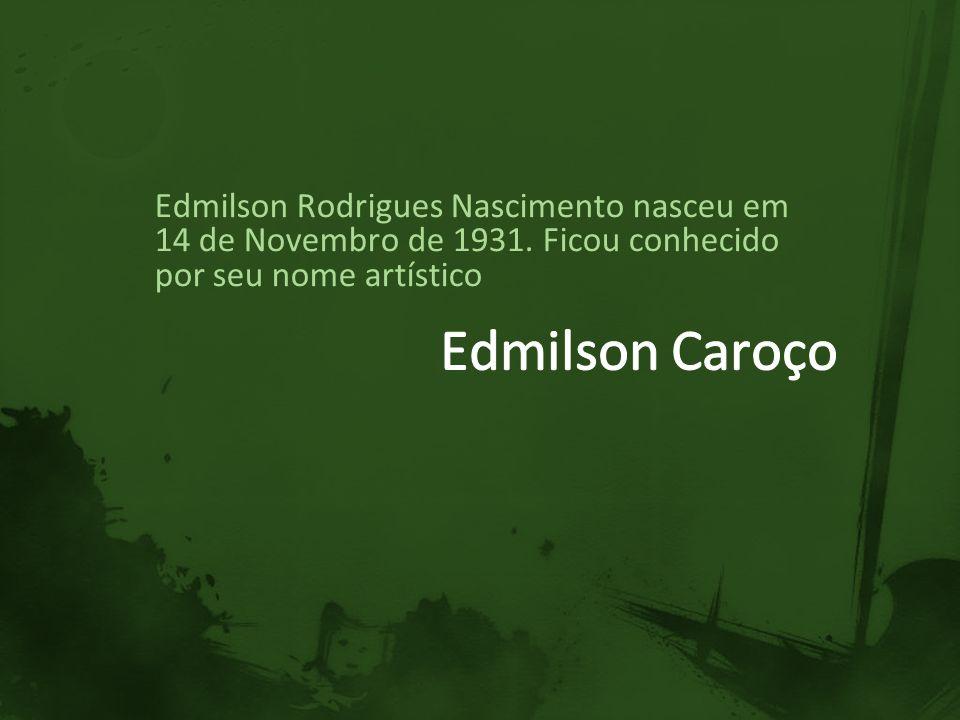 Edmilson Rodrigues Nascimento nasceu em 14 de Novembro de 1931