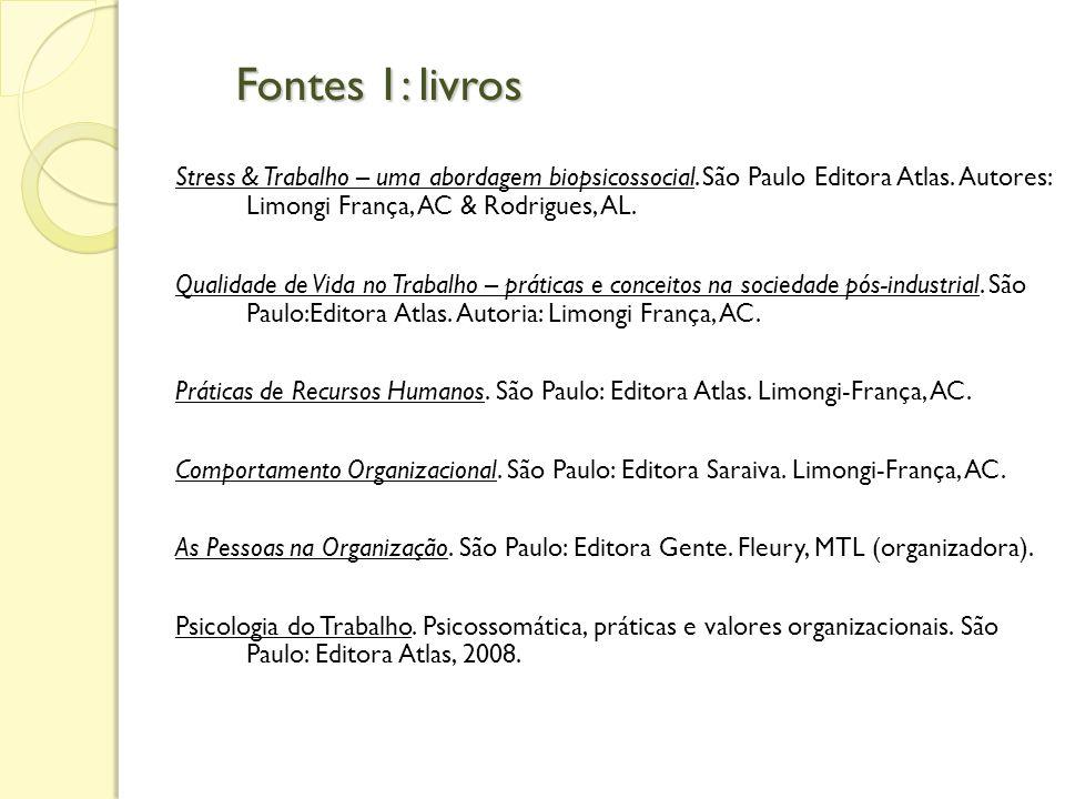 Fontes 1: livros Stress & Trabalho – uma abordagem biopsicossocial. São Paulo Editora Atlas. Autores: Limongi França, AC & Rodrigues, AL.