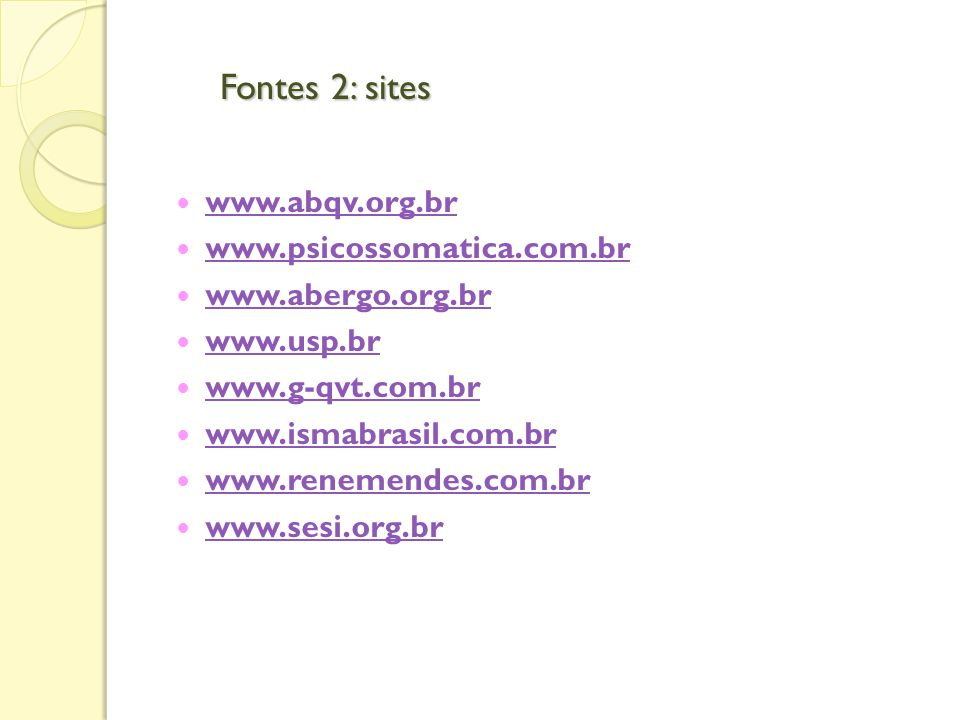 Fontes 2: sites www.abqv.org.br www.psicossomatica.com.br